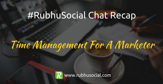 Time Management For A Marketer – #RubhuSocial Chat Recap