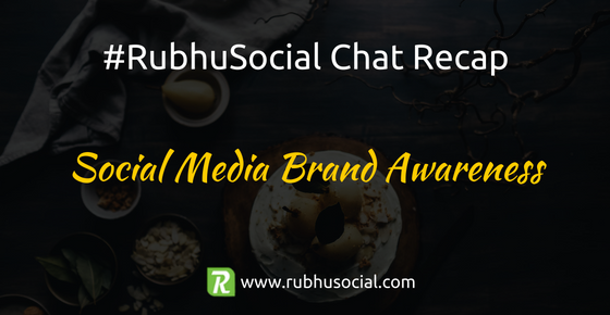 Social Media Brand Awareness – #RubhuSocial Chat Recap