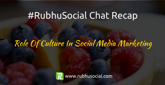 Role of Language, culture, & customs in social media marketing – #RubhuSocial Chat Recap