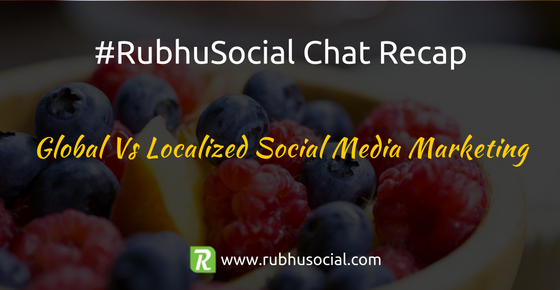 Global Vs Localized Social Media Marketing – #RubhuSocial Chat Recap