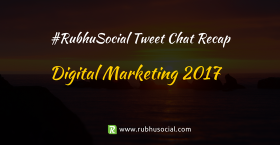 Digital Marketing In 2017 – #RubhuSocial Chat Recap