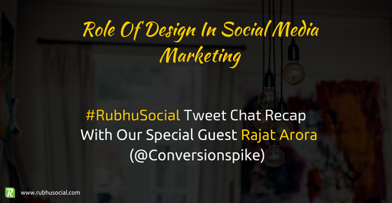 Role Of Design In Social Media Marketing – #RubhuSocial Chat Recap