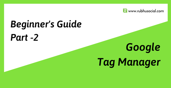 Beginner's Guide To Google Tag Manager – Part 2