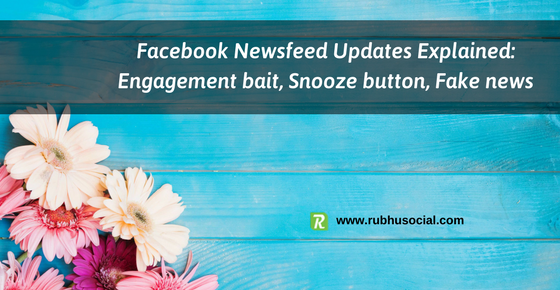 Facebook Newsfeed Updates Explained: Engagement bait, Snooze button, Fake news